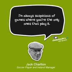 """""""I'm always suspicious of games where you're the only ones that play it."""" – Soccer Legend and Ireland Manager Funny Images With Quotes, Funny Quotes, Jack Charlton, Irish Culture, Header Image, Soccer Players, Insight, Ireland, Fitness Motivation"""