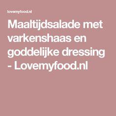 Maaltijdsalade met varkenshaas en goddelijke dressing - Lovemyfood.nl
