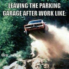 Leaving Work as illustrated by the Dukes of Hazzard Rn Humor, Nurse Humor, Ecards Humor, Pharmacy Humor, Medical Humor, Radiology Humor, Nurse Problems, Girl Problems, Hospital Humor
