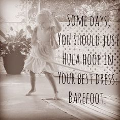 """Some days you should just #HulaHoop in your best dress barefoot. """