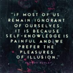 """Aldous Huxley quote from """"The Perennial Philosophy"""" (by Eduardo Recife) this is soo true! Wisdom Quotes, Book Quotes, Words Quotes, Wise Words, Quotes To Live By, Me Quotes, Sayings, Famous Quotes, Brave New World Quotes"""