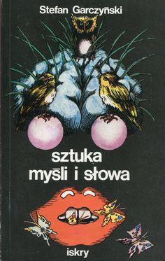 """""""Sztuka myśli i słowa"""" Stefan Garczyński Cover by Andrzej Dudziński Published by Wydawnictwo Iskry 1976"""