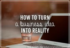 How to turn a business idea into reality