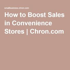 How to Boost Sales in Convenience Stores | Chron.com