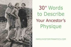 Over 30 Words to Describe Your Ancestor's Physique ~ Family History Fanatics
