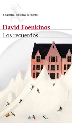 """David Foenkinos. """"Los recuerdos"""". Editorial Seix Barral"""