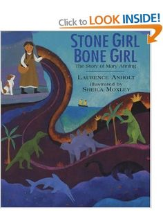 Stone Girl Bone Girl: The Story of Mary Anning of Lyme Regis: Amazon.co.uk: Laurence Anholt, Sheila Moxley: Books