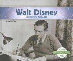 Walt Disney: Animador Y Fundador /Animator & Founder
