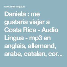 Daniela : me gustaría viajar a Costa Rica - Audio Lingua - mp3 en anglais, allemand, arabe, catalan, corse, espagnol, italien, russe, occitan, portugais, chinois et français