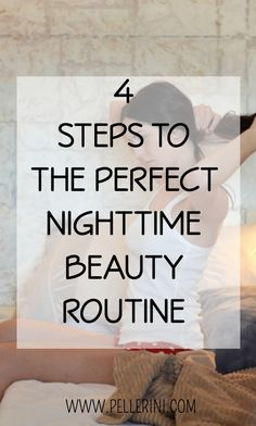4 Steps to the Perfect Nighttime Beauty Routine - When I was younger I thought I was invincible, not only energy-wise but with my beauty routine.  I had a wake up call recently and decided I needed to start a true nighttime beauty routine.  Read on to learn more.