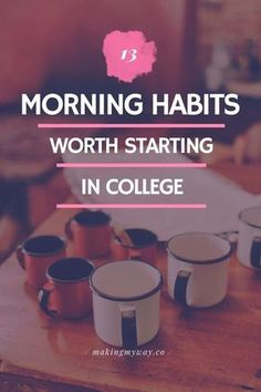 13 Morning Habits Worth Starting In College to create a successful day. Mornings are your most productive time in college you want to make the most of them.