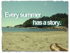 Every summer has a story, some good, some bad... Summer has always had mixed emotions for me!