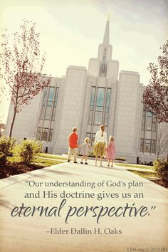"""Our understanding of God's plan and His doctrine gives us an eternal perspective."" –Elder Dallin H. Oaks #ldsconf #Mormon"