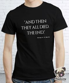 Game Of Thrones GOT Funny George R. R. Martin Parody Quote T shirt Tshirt Tee