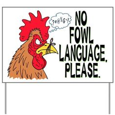 No Fowl Language Yard Sign by The Galactic Groundhog - CafePress Chicken Coop Signs, Chicken Humor, Chicken Quotes, Chicken Coops, Chicken Painting, Chicken Art, Chicken Crafts, Chicken Shack, Chicken Garden