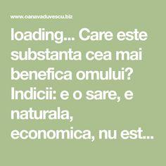 loading... Care este substanta cea mai benefica omului? Indicii: e o sare, e naturala, economica, nu este vanduta in farmacii Mai, Health Fitness, Math Equations, Fitness, Health And Fitness