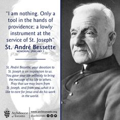 """St. Andre Bessette - """"I am nothing. Only a tool in the hands of providence...."""""""