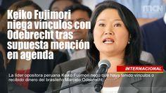 Keiko #Fujimori niega vínculos con #Odebrecht tras supuesta mención en agenda