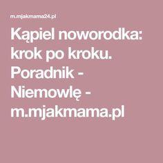 Kąpiel noworodka: krok po kroku. Poradnik - Niemowlę - m.mjakmama.pl Baby, Baby Humor, Infant, Babies, Babys