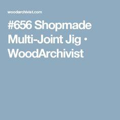 #656 Shopmade Multi-Joint Jig • WoodArchivist