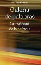 Galería de palabras : la variedad de la ecfrasis / Irene Artigas Albarelli. Bonilla Artigas ; Iberoamericana [etc.], 2013