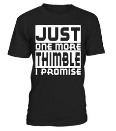 """# Just One More Thimble I Promise Funny T-Shirt .  Special Offer, not available in shops      Comes in a variety of styles and colours      Buy yours now before it is too late!      Secured payment via Visa / Mastercard / Amex / PayPal      How to place an order            Choose the model from the drop-down menu      Click on """"Buy it now""""      Choose the size and the quantity      Add your delivery address and bank details      And that's it!      Tags: Just One More Thimble I Promise Funny…"""