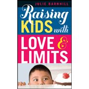 Raising Kids with Love and Logic by Julie Barnhill