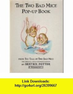 The Two Bad Mice Pop-up Book (Beatrix Potter Read  Play) (9780723233602) Beatrix Potter, Colin Twinn, Keith Moseley , ISBN-10: 0723233608  , ISBN-13: 978-0723233602 ,  , tutorials , pdf , ebook , torrent , downloads , rapidshare , filesonic , hotfile , megaupload , fileserve