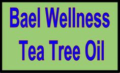 Test + Try =Results                   : Bael Wellness Tea Tree Oil