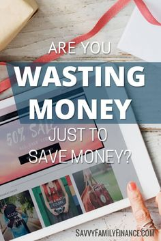 Your efforts at saving money could actually make you waste money.