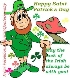 Happy Saint Patrick's Day To you all my Facebook friends. Please feel to use this meme for St. Patricks Day.  https://www.facebook.com/IrishQuotesJewelry #happysaintpatricksday  #stpatricksday