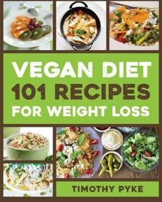 Vegan Diet: 101 Recipes For Weight Loss (Timothy Pyke's Top Recipes for Rapid Weight Loss, Good Nutrition and Healthy Living) *** To view further for this item, visit the image link.