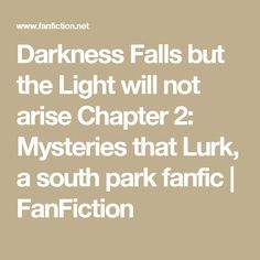 Darkness Falls but the Light will not arise Chapter 2: Mysteries that Lurk, a south park fanfic | FanFiction