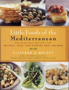 Little Foods of the Mediterranean: 500 Fabulous Recipes for Antipasti, Tapas ... - Clifford A. Wright - ONLY PREVIEW