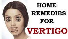 Home remedies for Vertigo. How to get rid of vertigo? Treat vertigo and dizziness. Methods to prevent vertigo naturally. Cure vertigo fast. Avoid vertigo.