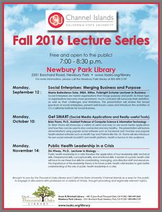 "The popular California State University Channel Islands lecture series returns to the Newbury Park Library. The Fall 2016 lecture topics are: ""Social Enterprises: Merging Business and Purpose,"" ""Get SMART (Social Media Applications and Really-useful Tools)"" and ""Public Health Leadership in a Crisis"". Newbury Park Library, 2331 Borchard Road, Newbury Park, CA."
