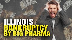 Illinois BANKRUPTCY caused by BIG PHARMA!