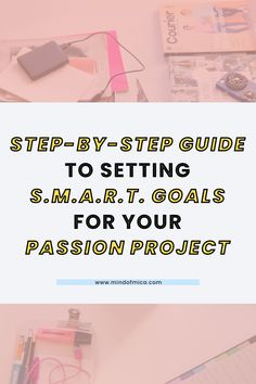 How do you set goals for your passion project? In this post, learn how to set SMART goals for a personal passion project to make sure you stay consistent. Smart Goal Setting, Setting Goals, Goal Setting Worksheet, Productivity Hacks, Go Getter, Passion Project, Getting Things Done, Step Guide, How To Start A Blog