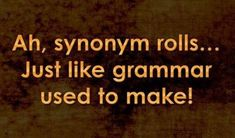 Ah, synonym rolls. think about. Synonym Rolls, Grammar Humor, Biology Humor, Chemistry Jokes, Science Jokes, Funny Quotes, Funny Memes, Humorous Sayings, Bad Puns
