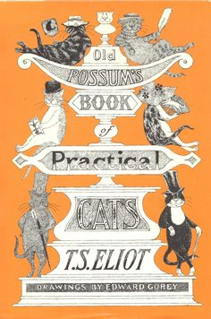 Old Possum's Book of Practical Cats (1982)    PS3509.L43 O55 1982         Although this book was first published in 1939, this later edition is noteworthy because it is illustrated by Edward Gorey.