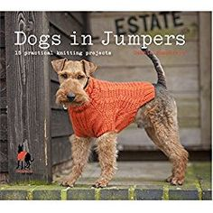 Dogs in Jumpers Book: 15 practical knitting projects