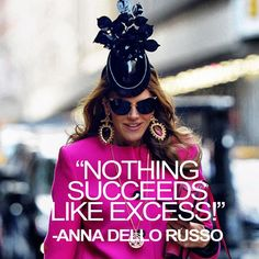"""""""Nothing succeeds like excess! Anna Dello Russo, Fashion And Beauty Tips, Vogue Fashion, Celebrity Dresses, Fashion Quotes, Fashion Stylist, Giovanna Battaglia, Dress To Impress, Style Icons"""