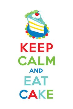 Google Image Result for http://images.fineartamerica.com/images-medium-large/keep-calm-and-eat-cake-andi-bird.jpg