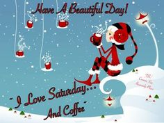 "101 Saturday Memes - ""Have a beautiful day! I love Saturday.and coffee."" 101 Saturday Memes - ""Have a beautiful day! I love Saturday.and coffee. Saturday Coffee, Good Morning Saturday, Good Morning Coffee, Happy Saturday, Sunday, Morning Memes, Morning Cartoon, Morning Sayings, Christmas Coffee"