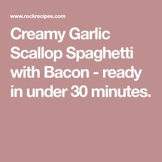 Creamy Garlic Scallop Spaghetti with Bacon - ready in under 30 minutes.