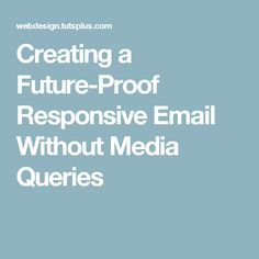 Creating a Future-Proof Responsive Email Without Media Queries