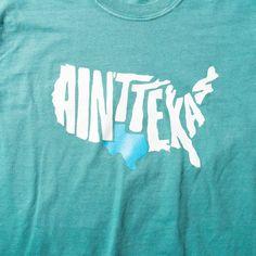 """Green """"Ain't Texas"""" T-Shirt - Texas Humor Store"""
