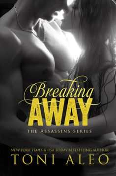 Breaking Away (Assassins Series, #5) By: Toni Aleo