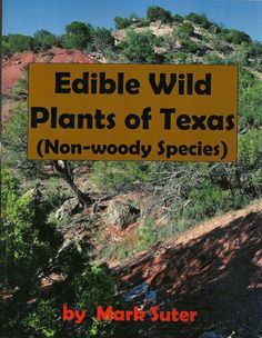 Edible Wild Plants of Texas (Non-woody Species) by Mark Suter