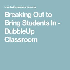 Breaking Out to Bring Students In - BubbleUp Classroom